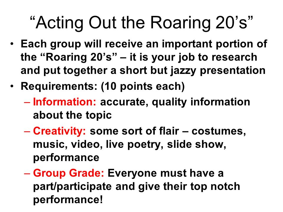 """""""Acting Out the Roaring 20's"""" Each group will receive an important portion of the """"Roaring 20's"""" – it is your job to research and put together a short"""