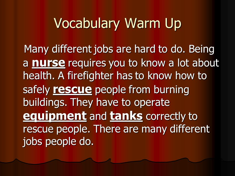 Vocabulary Warm Up Many different jobs are hard to do.