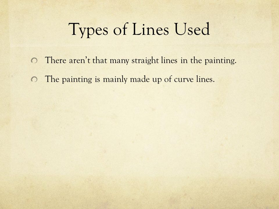 Types of Lines Used There aren't that many straight lines in the painting.