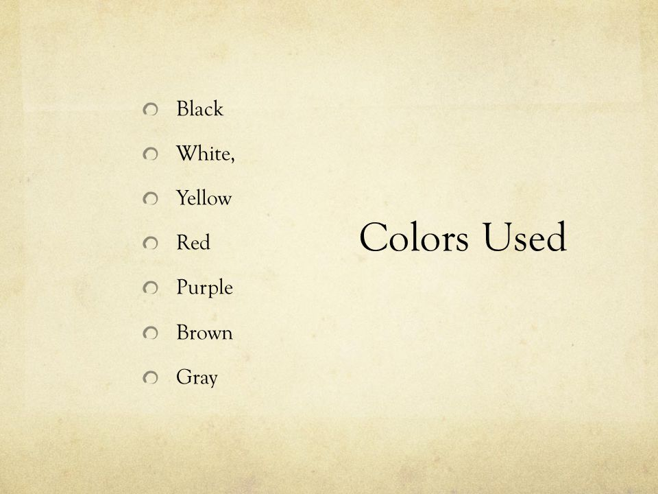 Colors Used Black White, Yellow Red Purple Brown Gray