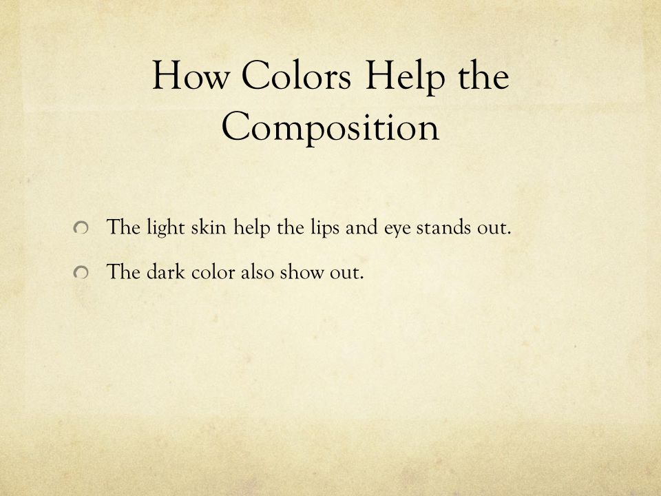 How Colors Help the Composition The light skin help the lips and eye stands out.