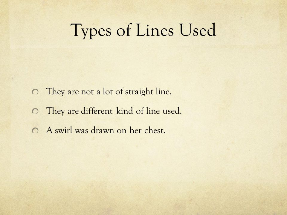 Types of Lines Used They are not a lot of straight line.