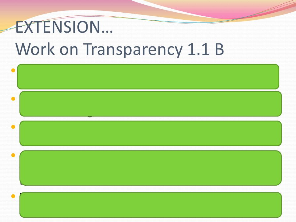 EXTENSION… Work on Transparency 1.1 B 1) A ratio of 5 to 4 means that for every 5 girls in the class there are 4 boys. 2) 56% means that if there were