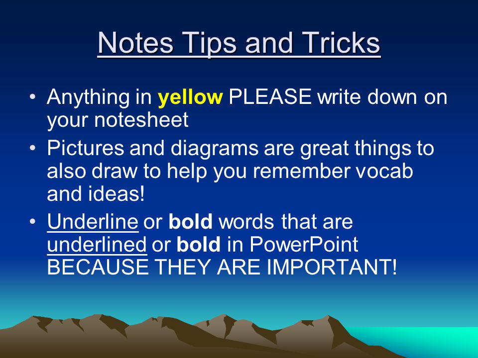 Notes Tips and Tricks Anything in yellow PLEASE write down on your notesheet Pictures and diagrams are great things to also draw to help you remember vocab and ideas.