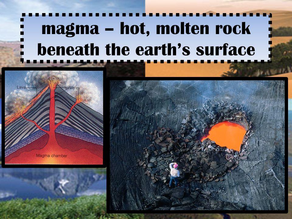 magma – hot, molten rock beneath the earth's surface