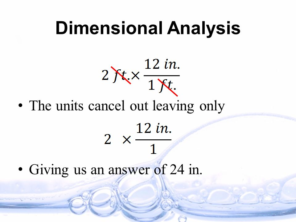 Dimensional Analysis The units cancel out leaving only Giving us an answer of 24 in.