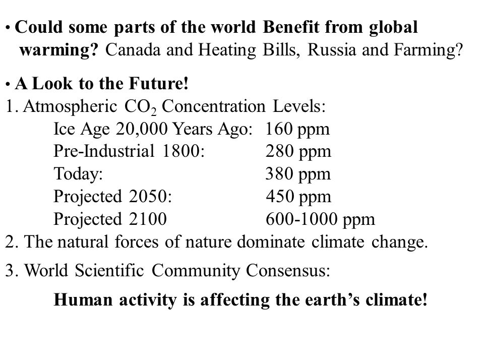 A Look to the Future! 1. Atmospheric CO 2 Concentration Levels: Ice Age 20,000 Years Ago: 160 ppm Pre-Industrial 1800: 280 ppm Today: 380 ppm Projecte