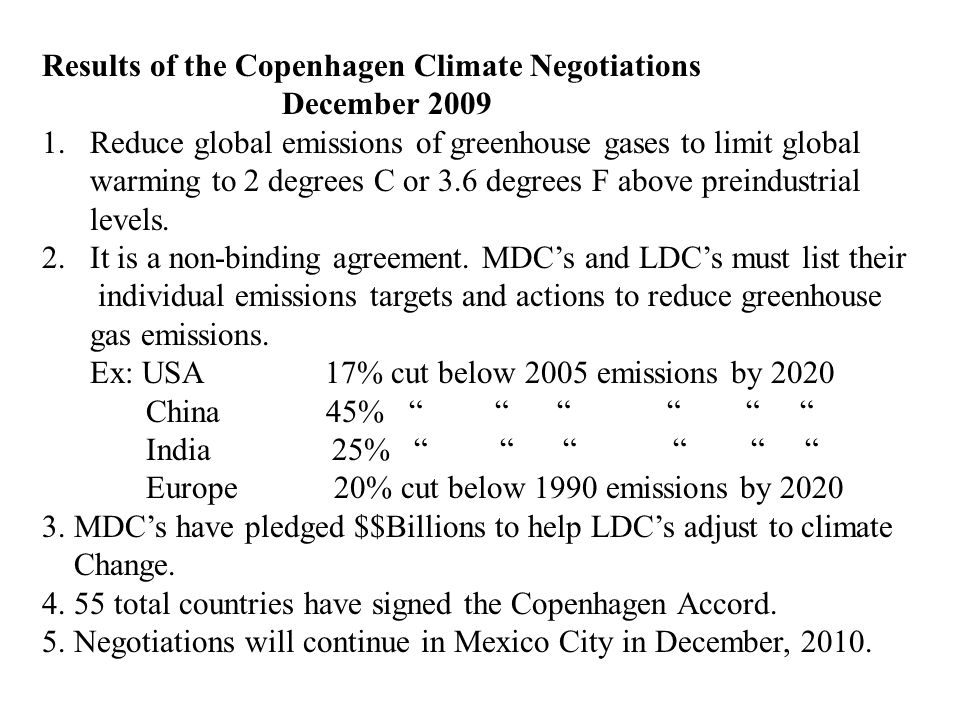 Results of the Copenhagen Climate Negotiations December 2009 1.Reduce global emissions of greenhouse gases to limit global warming to 2 degrees C or 3