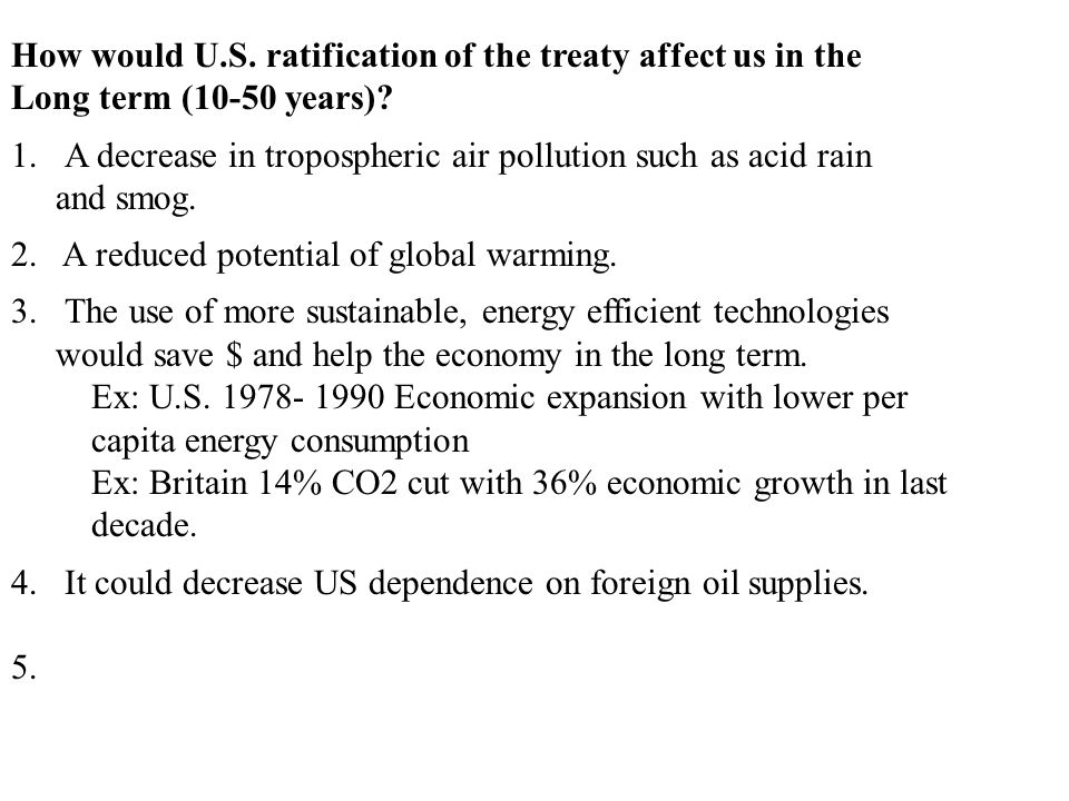 How would U.S. ratification of the treaty affect us in the Long term (10-50 years)? 1.A decrease in tropospheric air pollution such as acid rain and s