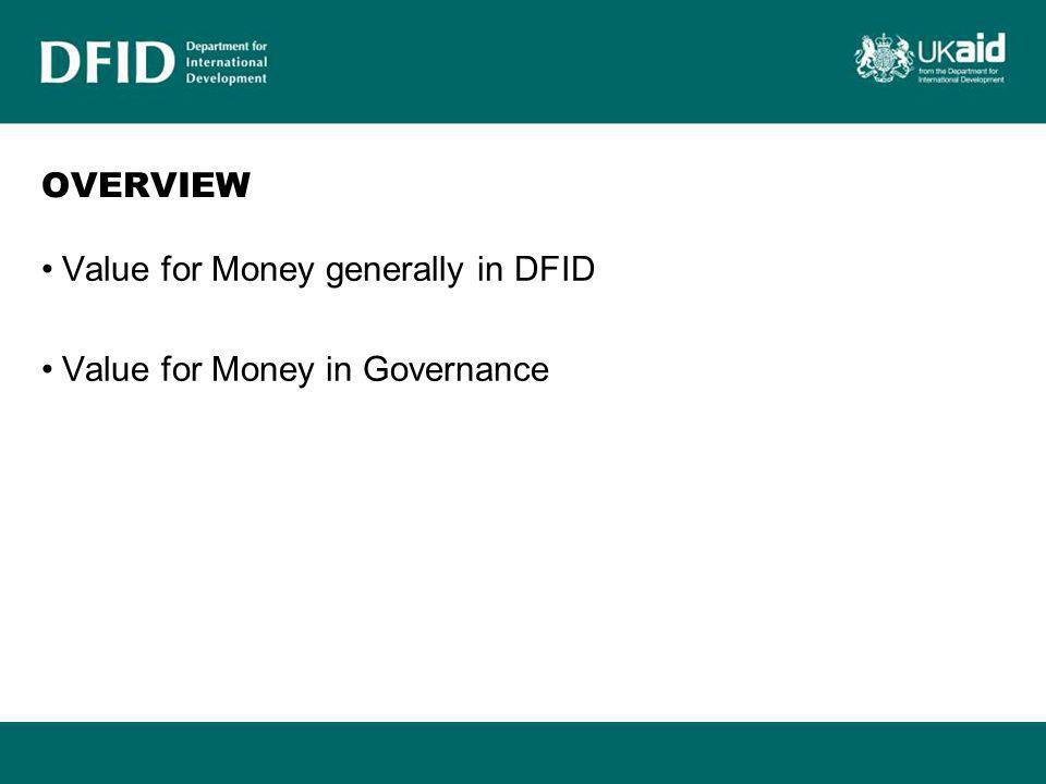 DFID's VFM Thinking VFM is about improving aid effectiveness: - we maximise the impact of UK aid so it makes the most difference to the poorest people in the world This requires: –Clear Vision –Clear Results –Robust Partnerships –Strong Organisational Processes –Maximum Value