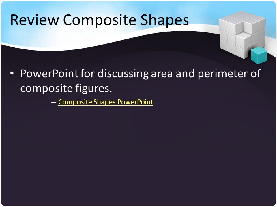 Review Composite Shapes PowerPoint for discussing area and perimeter of composite figures. – Composite Shapes PowerPoint Composite Shapes PowerPoint