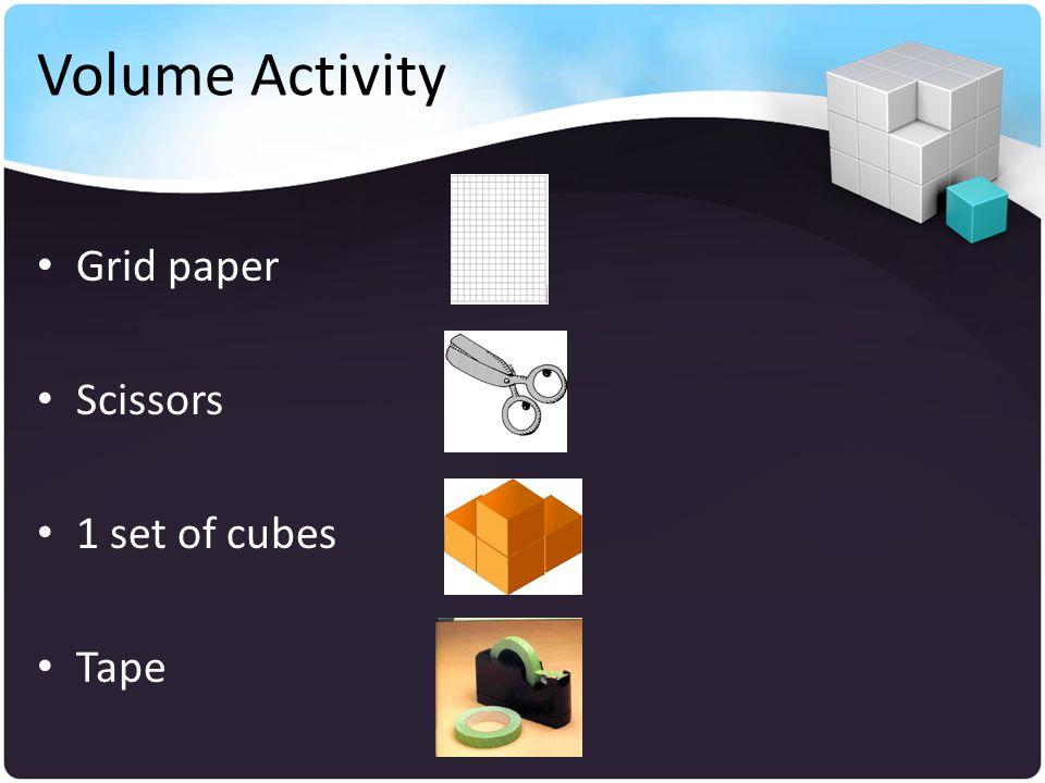 Volume Activity Grid paper Scissors 1 set of cubes Tape