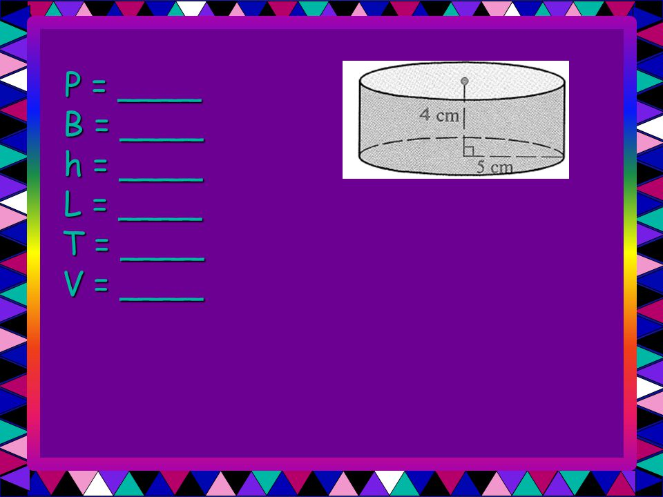 B = ____ T = ____ V = ____ Cube with edge 8 cm.