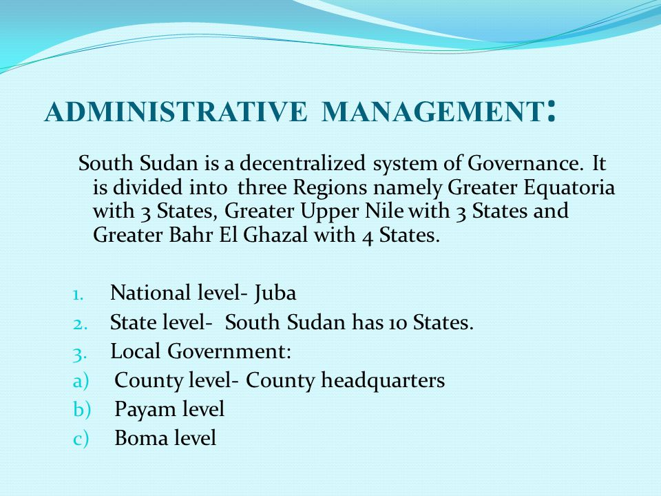 ADMINISTRATIVE MANAGEMENT : South Sudan is a decentralized system of Governance.