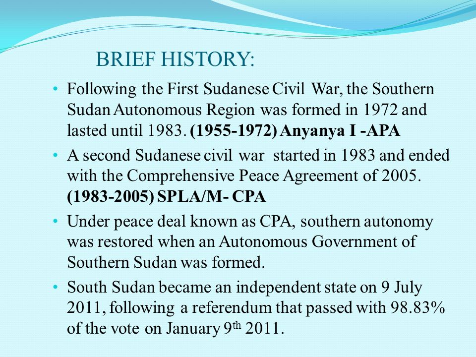 BRIEF HISTORY: Following the First Sudanese Civil War, the Southern Sudan Autonomous Region was formed in 1972 and lasted until 1983. (1955-1972) Anya
