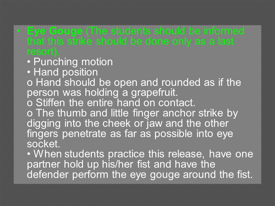 Eye Gouge (The students should be informed that this strike should be done only as a last resort).