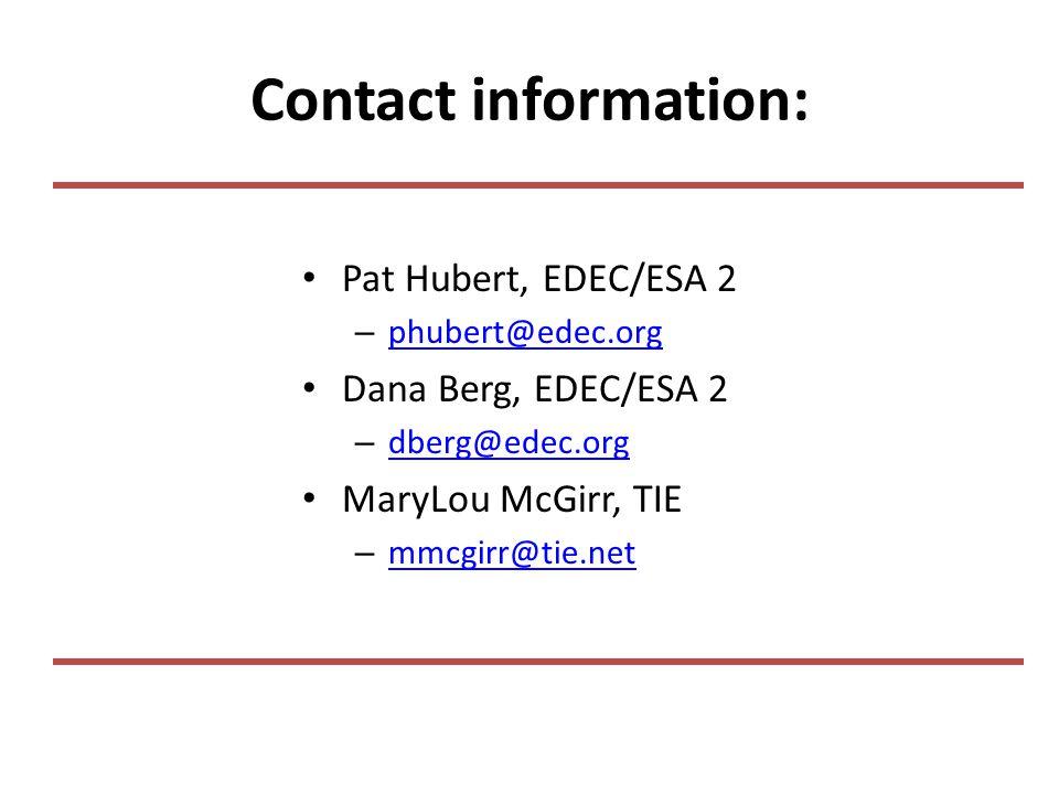Contact information: Pat Hubert, EDEC/ESA 2 – phubert@edec.org phubert@edec.org Dana Berg, EDEC/ESA 2 – dberg@edec.org dberg@edec.org MaryLou McGirr, TIE – mmcgirr@tie.net mmcgirr@tie.net