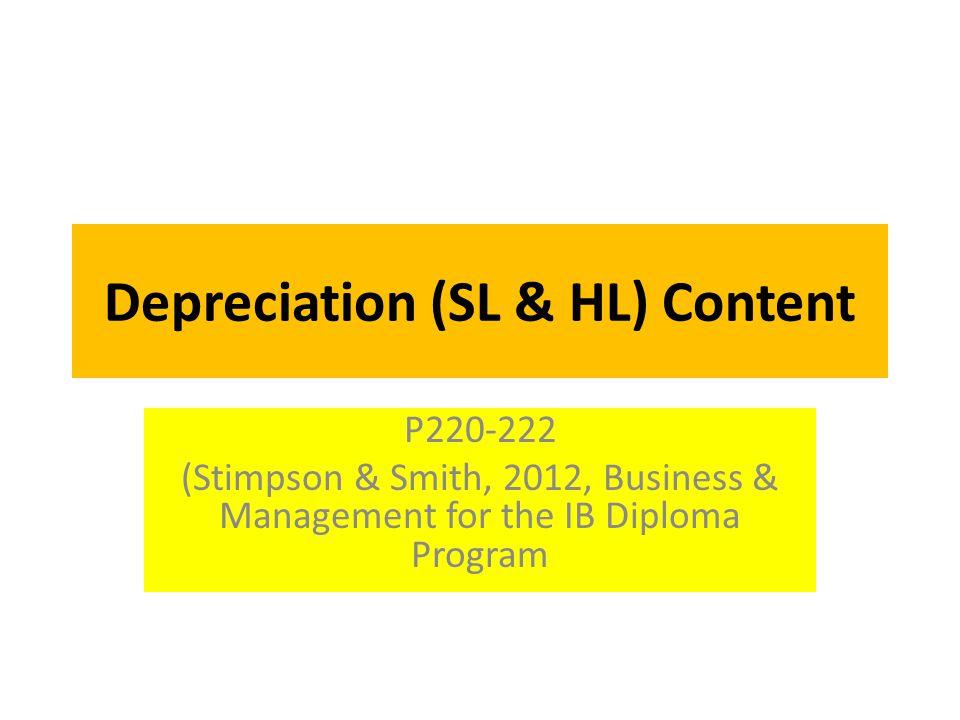 Depreciation (SL & HL) Content P220-222 (Stimpson & Smith, 2012, Business & Management for the IB Diploma Program
