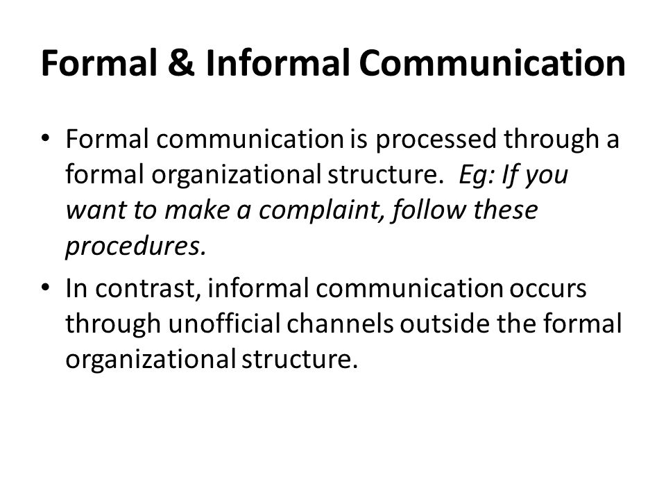 Formal & Informal Communication Formal communication is processed through a formal organizational structure.