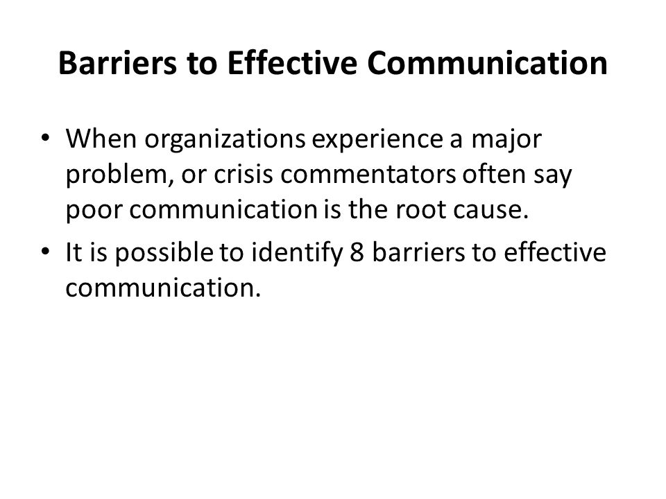 Barriers to Effective Communication Language A message needs to use vocabulary and grammar that is understood by the receiver.