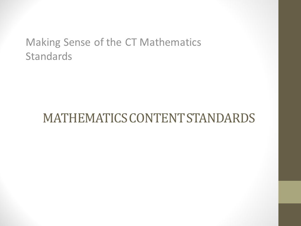 MATHEMATICS CONTENT STANDARDS Making Sense of the CT Mathematics Standards