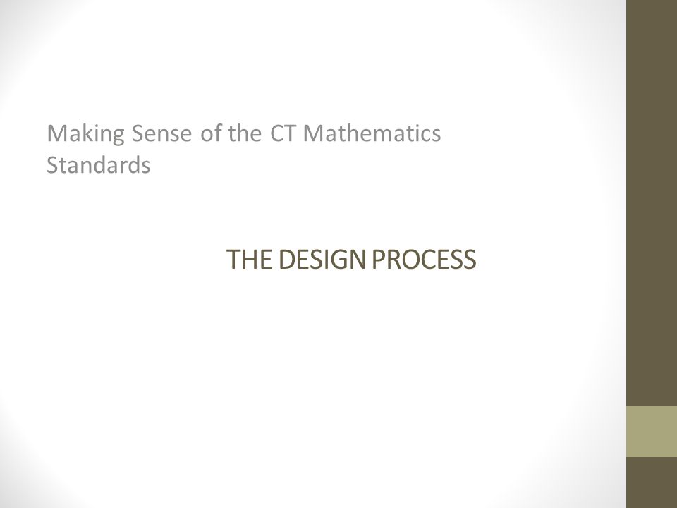 THE DESIGN PROCESS Making Sense of the CT Mathematics Standards