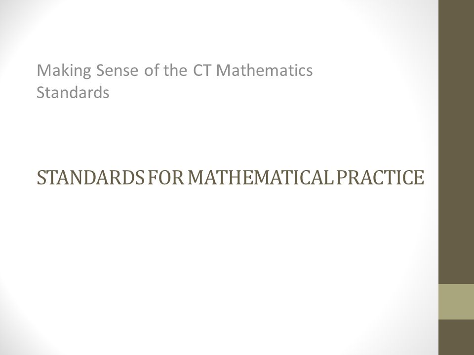 STANDARDS FOR MATHEMATICAL PRACTICE Making Sense of the CT Mathematics Standards