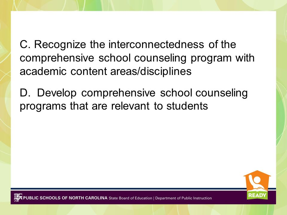 Standard 3 – School counselors understand and facilitate the implementation of a comprehensive school counseling program Four Elements: A. Align their