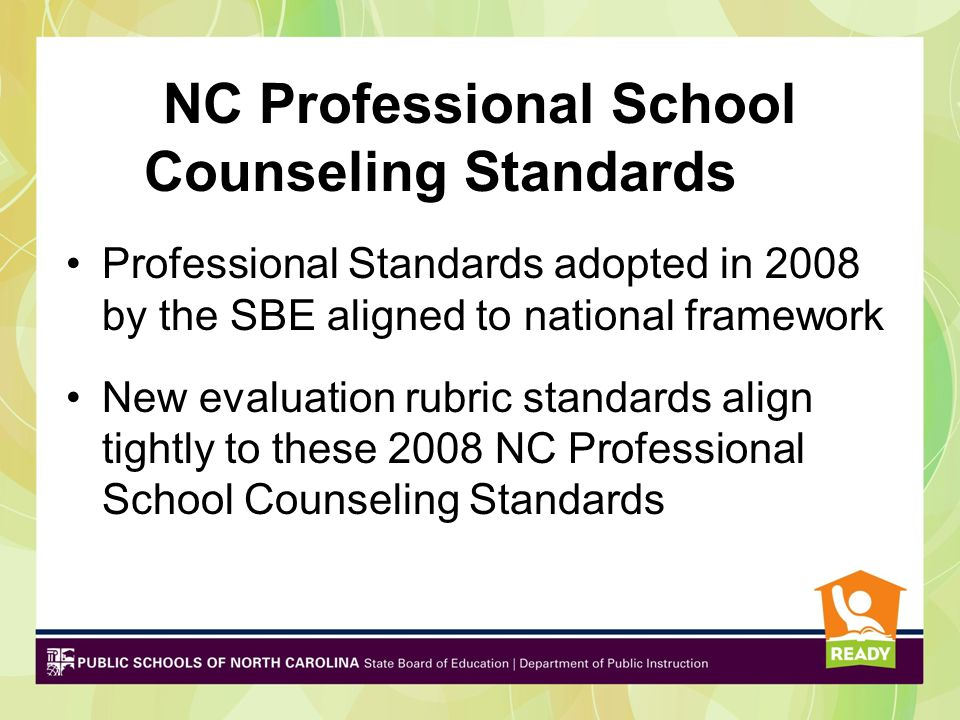 Participants Will Gain Knowledge Of: The 2008 NC Professional School Counseling Standards The purpose of the new School Counselor Evaluation Rubric Th