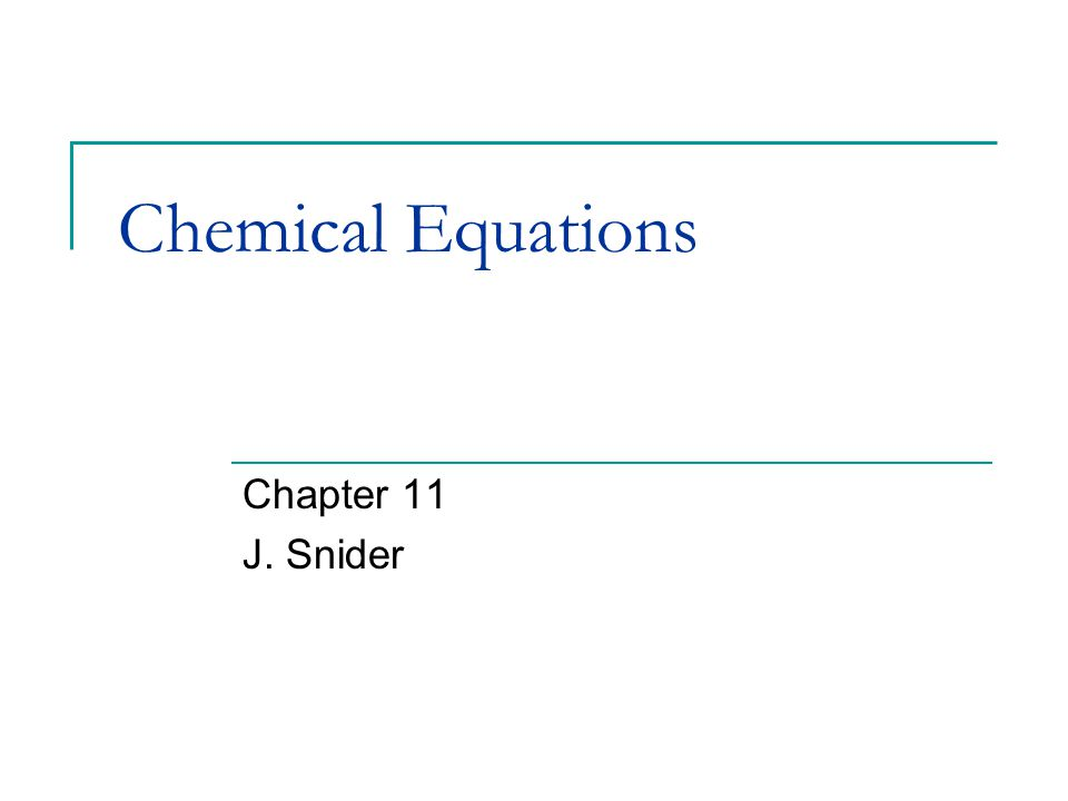 Chemical Equations Chapter 11 J. Snider