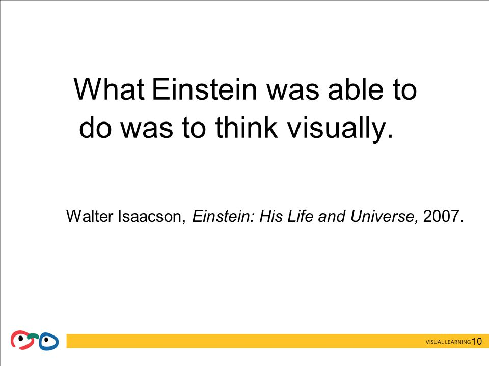 10 What Einstein was able to do was to think visually.