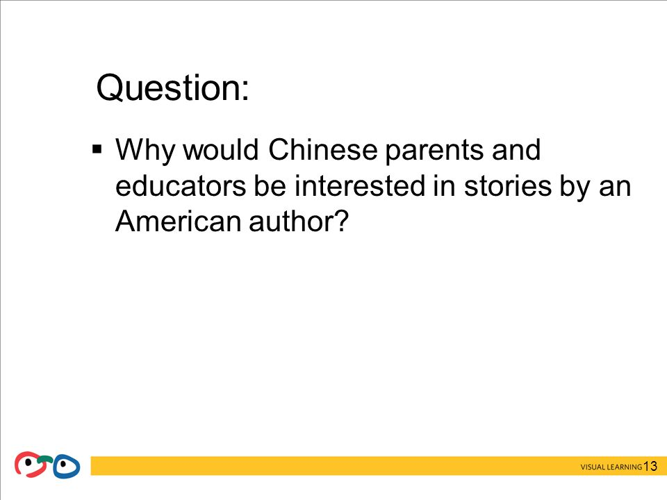 13 Question:  Why would Chinese parents and educators be interested in stories by an American author
