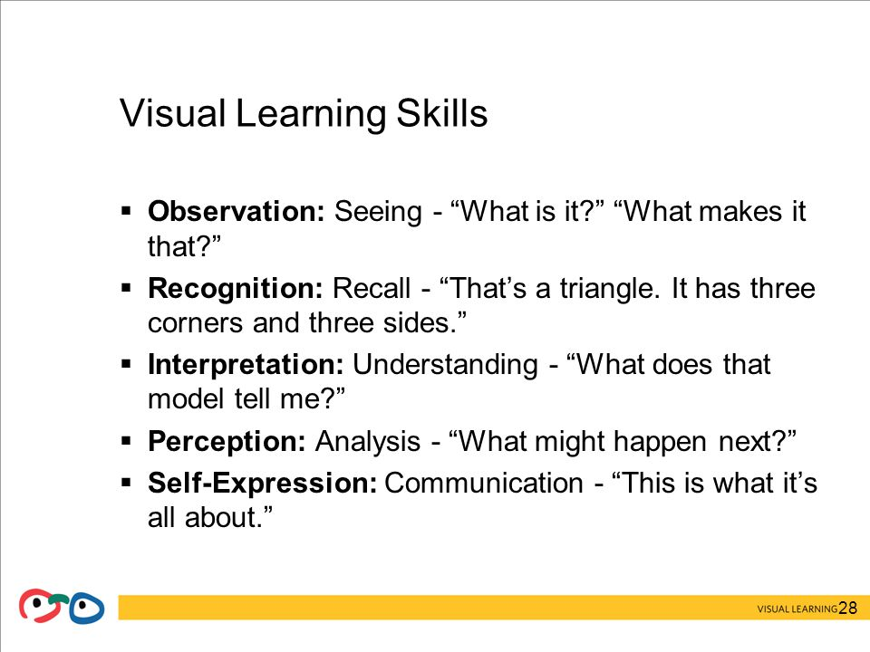 28 Visual Learning Skills  Observation: Seeing - What is it What makes it that  Recognition: Recall - That's a triangle.