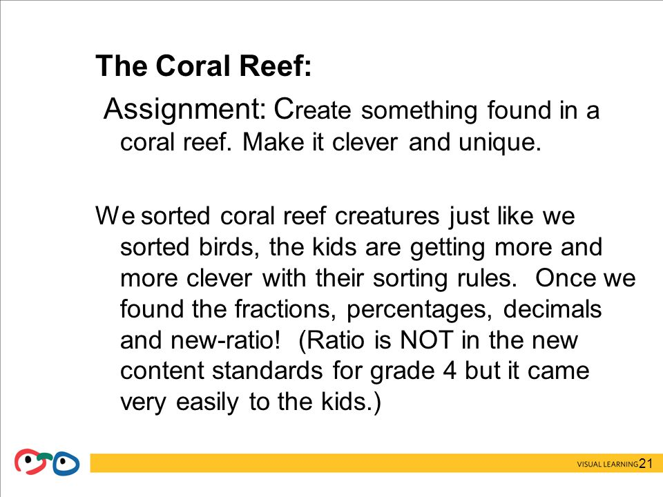 21 The Coral Reef: Assignment: C reate something found in a coral reef.