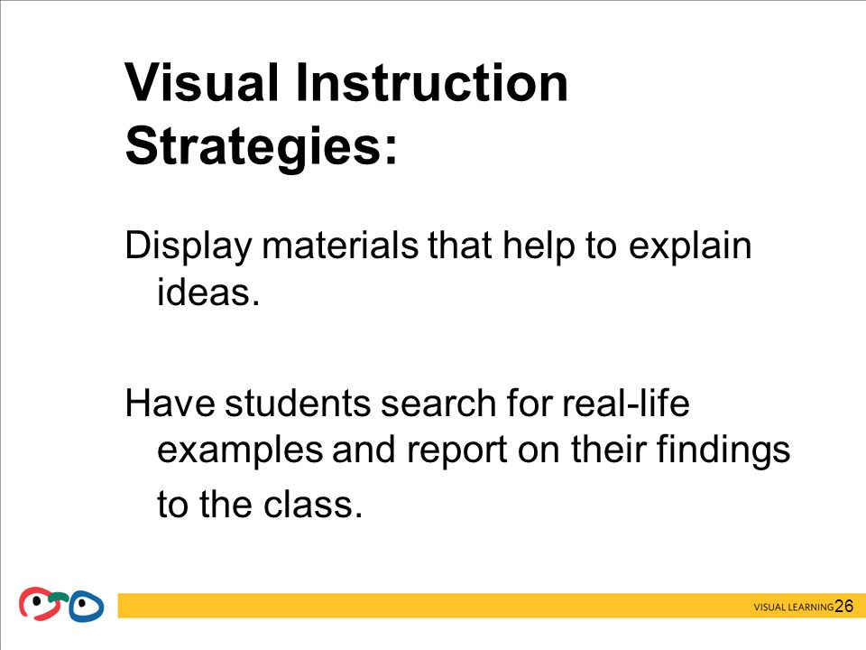 26 Visual Instruction Strategies: Display materials that help to explain ideas.
