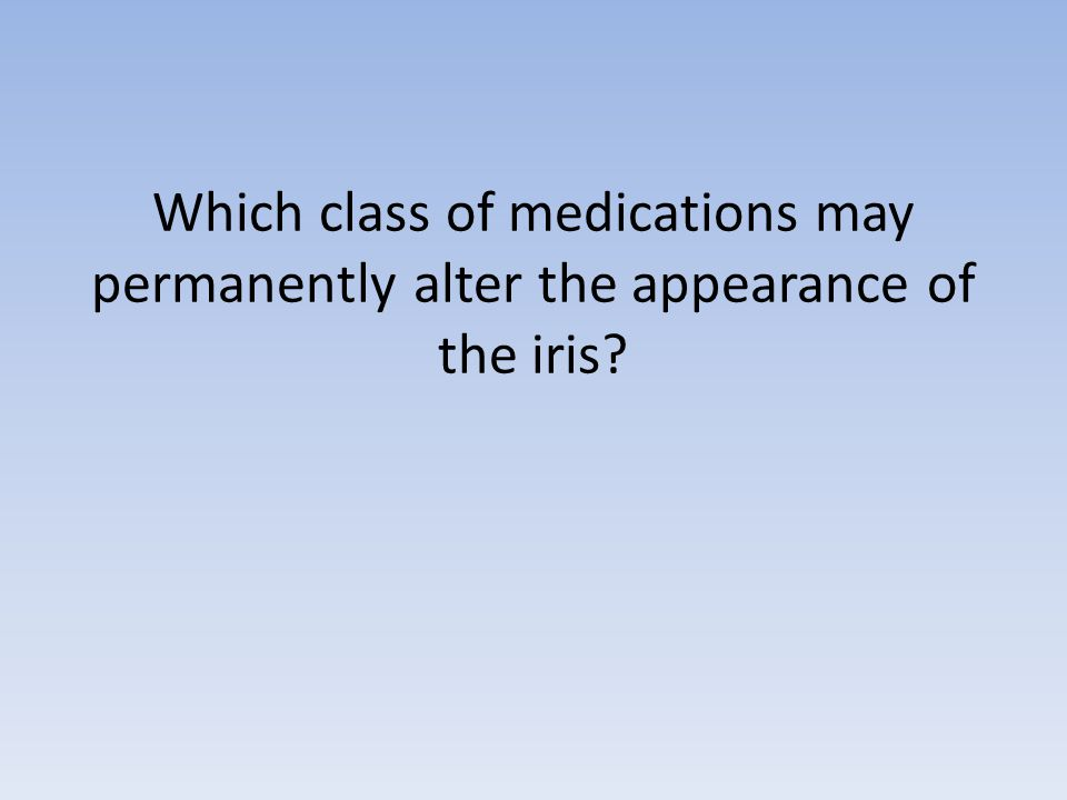 Which class of medications may permanently alter the appearance of the iris