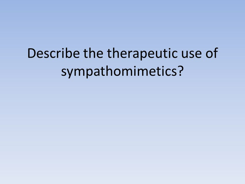 Describe the therapeutic use of sympathomimetics