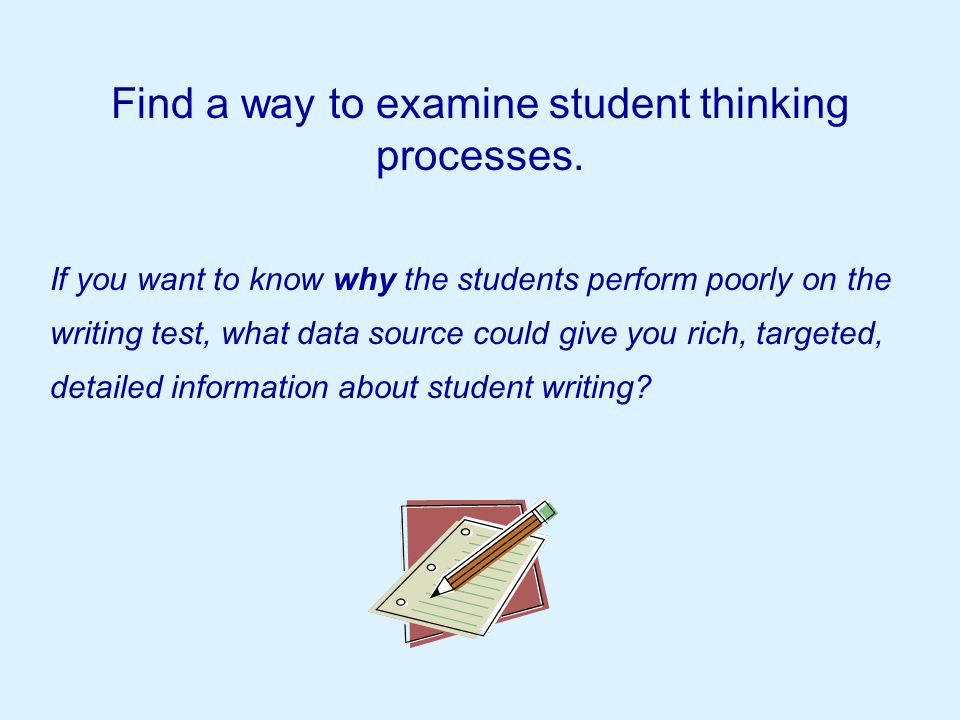 Find a way to examine student thinking processes.