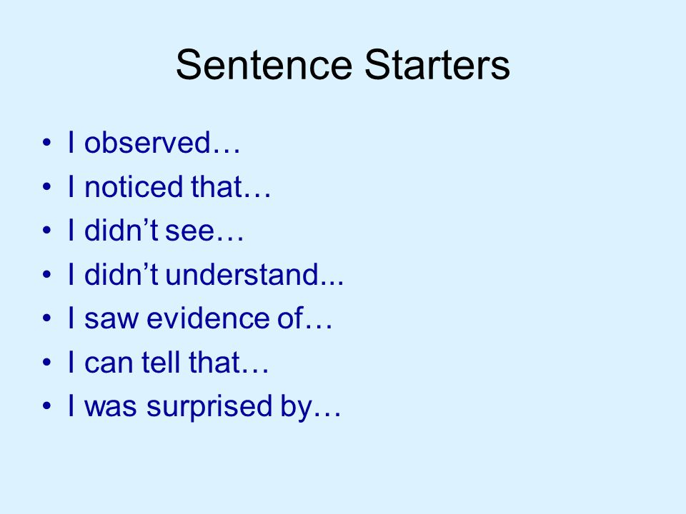 Sentence Starters I observed… I noticed that… I didn't see… I didn't understand...
