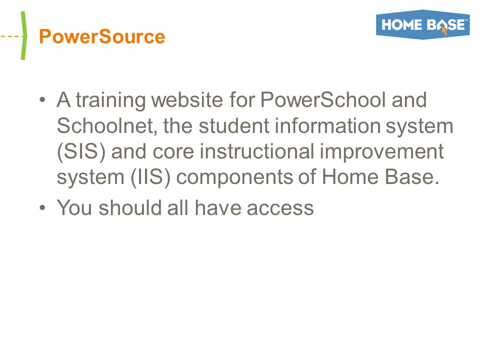 PowerSource –Alleviates fear –Promotes awareness –Access to many modules by role –You can learn from: Distance Learning (DLs) – interactive Master In Minutes (MIMs) – 3-5 minutes