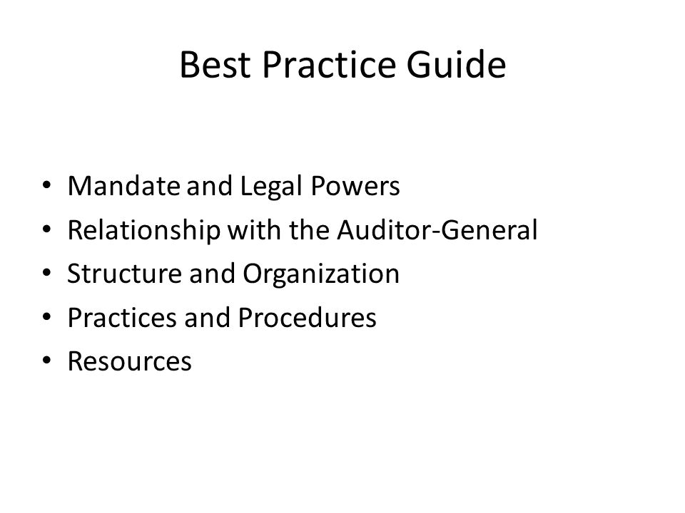 Best Practice Guide Mandate and Legal Powers Relationship with the Auditor-General Structure and Organization Practices and Procedures Resources