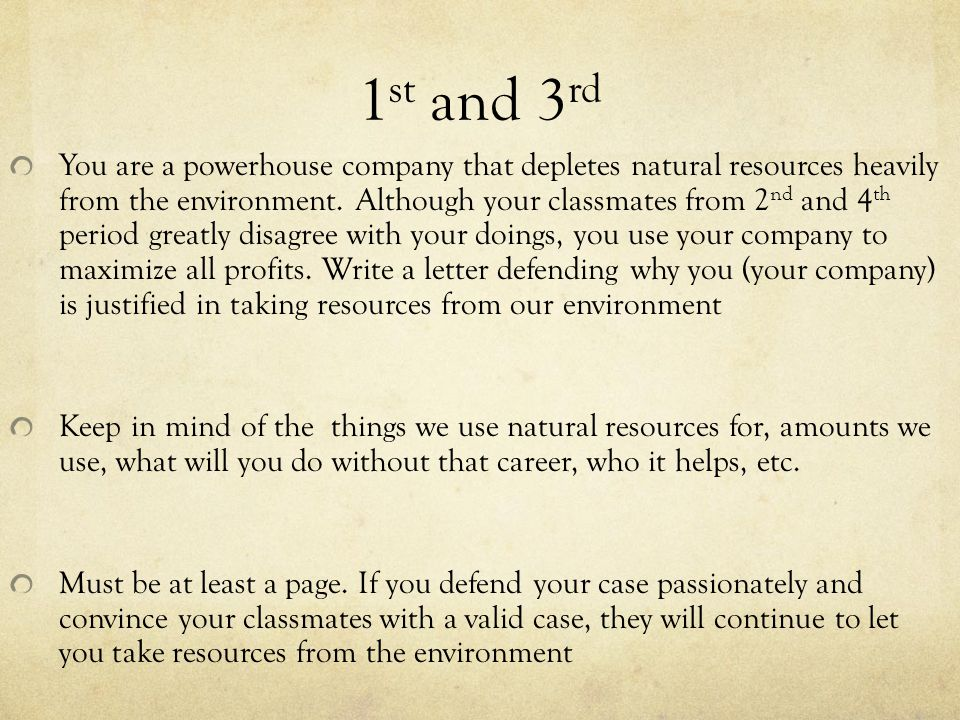 1 st and 3 rd You are a powerhouse company that depletes natural resources heavily from the environment.