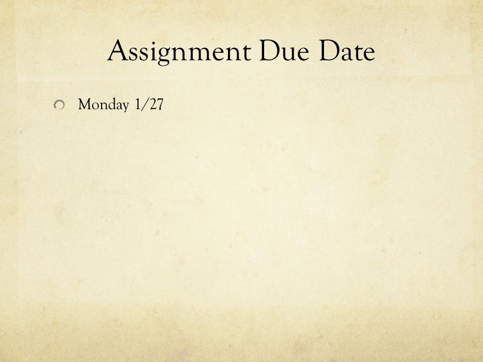 Assignment Due Date Monday 1/27