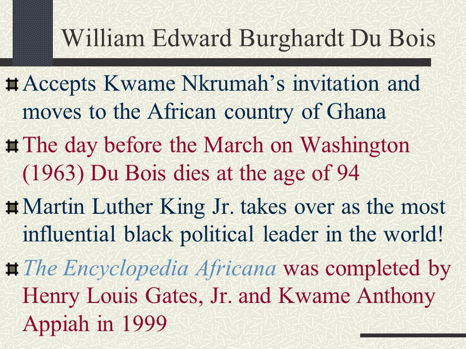 William Edward Burghardt Du Bois Accepts Kwame Nkrumah's invitation and moves to the African country of Ghana The day before the March on Washington (