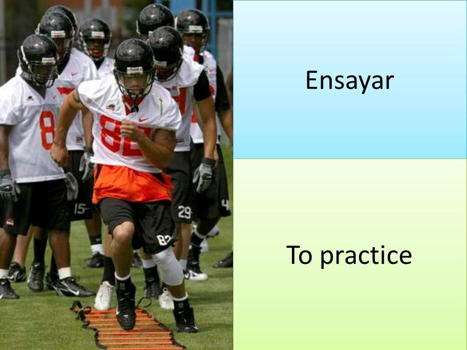 Ensayar To practice