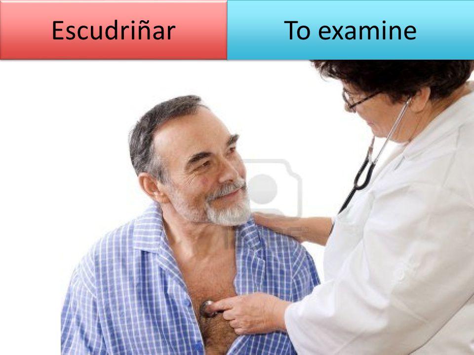 Escudriñar To examine