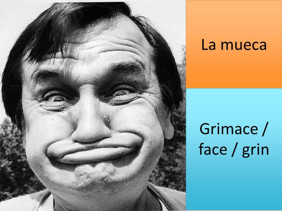 La mueca Grimace / face / grin