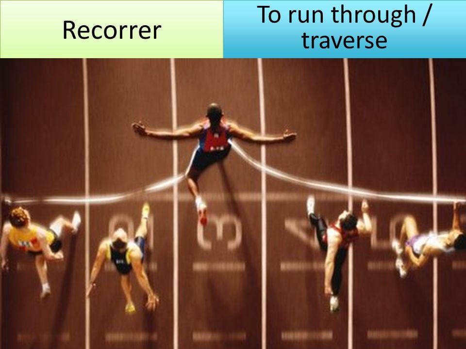 Recorrer To run through / traverse