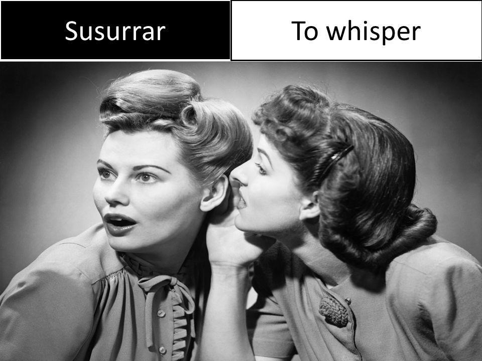 Susurrar To whisper