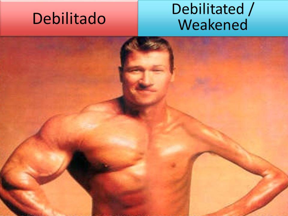 Debilitado Debilitated / Weakened